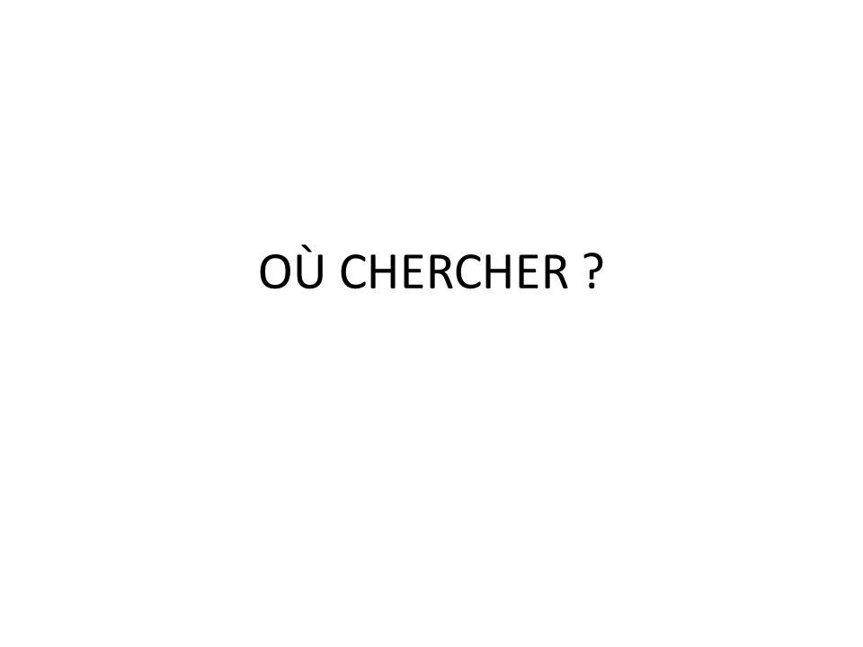 OÙ CHERCHER