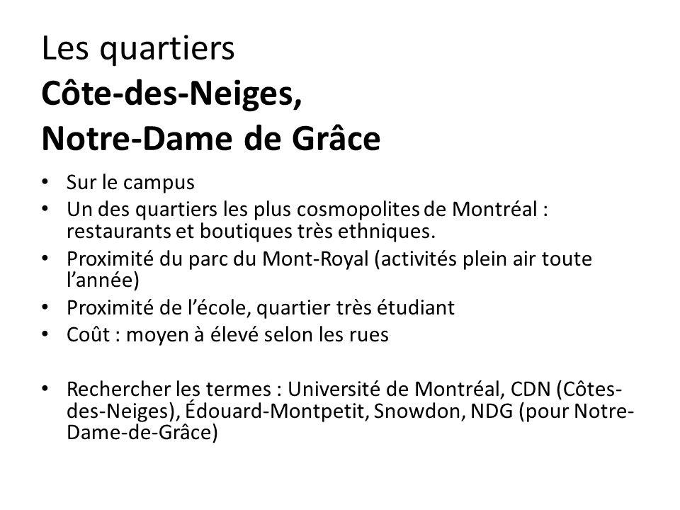 Les quartiers Côte-des-Neiges, Notre-Dame de Grâce Sur le campus Un des quartiers les plus cosmopolites de Montréal : restaurants et boutiques très ethniques.