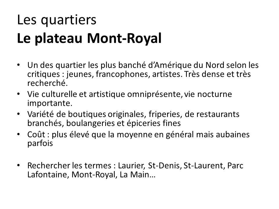 Les quartiers Le plateau Mont-Royal Un des quartier les plus banché dAmérique du Nord selon les critiques : jeunes, francophones, artistes.