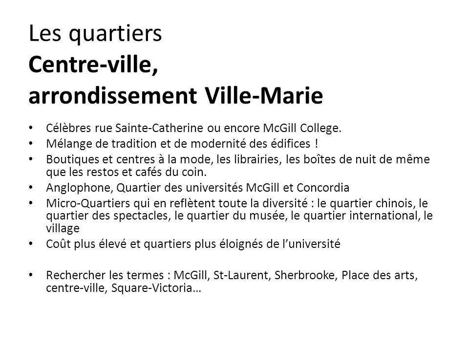 Les quartiers Centre-ville, arrondissement Ville-Marie Célèbres rue Sainte-Catherine ou encore McGill College.