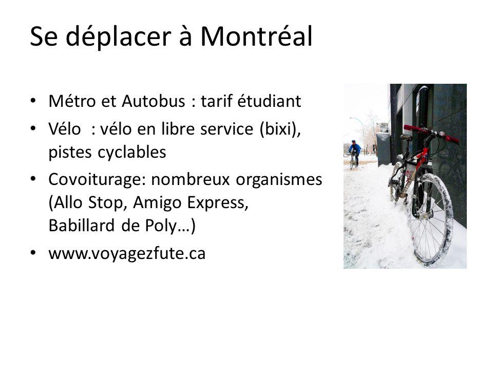 Se déplacer à Montréal Métro et Autobus : tarif étudiant Vélo : vélo en libre service (bixi), pistes cyclables Covoiturage: nombreux organismes (Allo Stop, Amigo Express, Babillard de Poly…) www.voyagezfute.ca