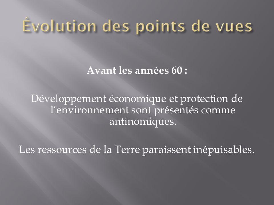 Avant les années 60 : Développement économique et protection de lenvironnement sont présentés comme antinomiques. Les ressources de la Terre paraissen