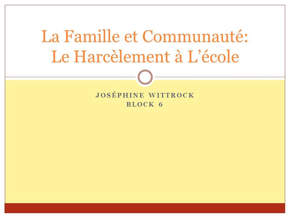 JOSÉPHINE WITTROCK BLOCK 6 La Famille et Communauté: Le Harcèlement à Lécole