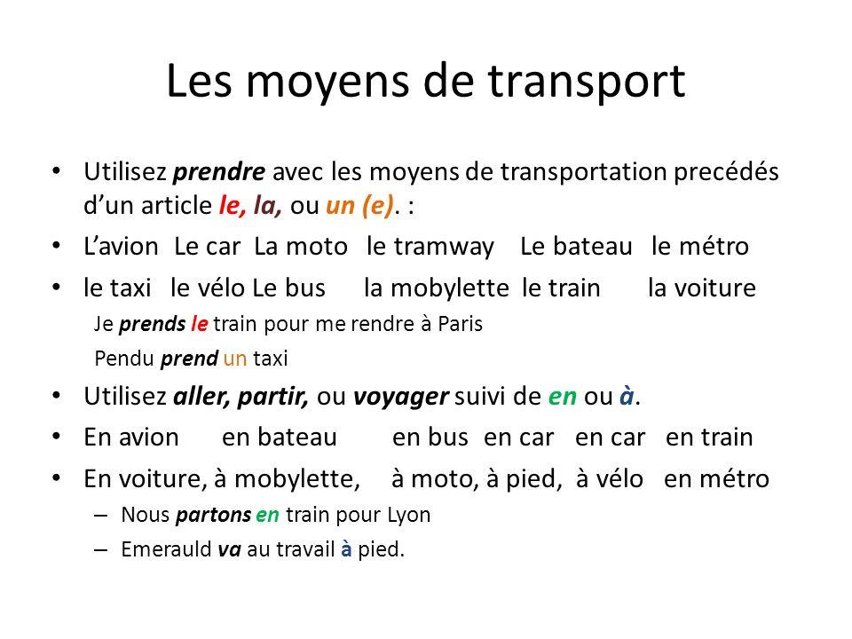 Les moyens de transport Utilisez prendre avec les moyens de transportation precédés dun article le, la, ou un (e). : Lavion Le car La moto le tramway