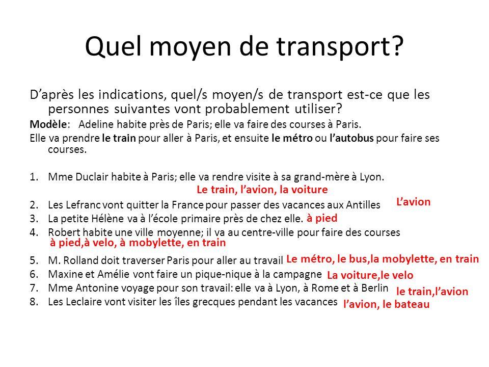 Quel moyen de transport? Daprès les indications, quel/s moyen/s de transport est-ce que les personnes suivantes vont probablement utiliser? Modèle:Ade
