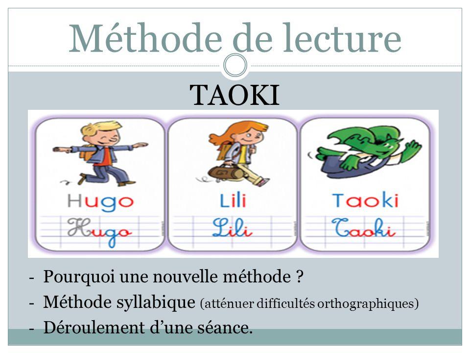 Méthode de lecture TAOKI - Pourquoi une nouvelle méthode ? - Méthode syllabique (atténuer difficultés orthographiques) - Déroulement dune séance.