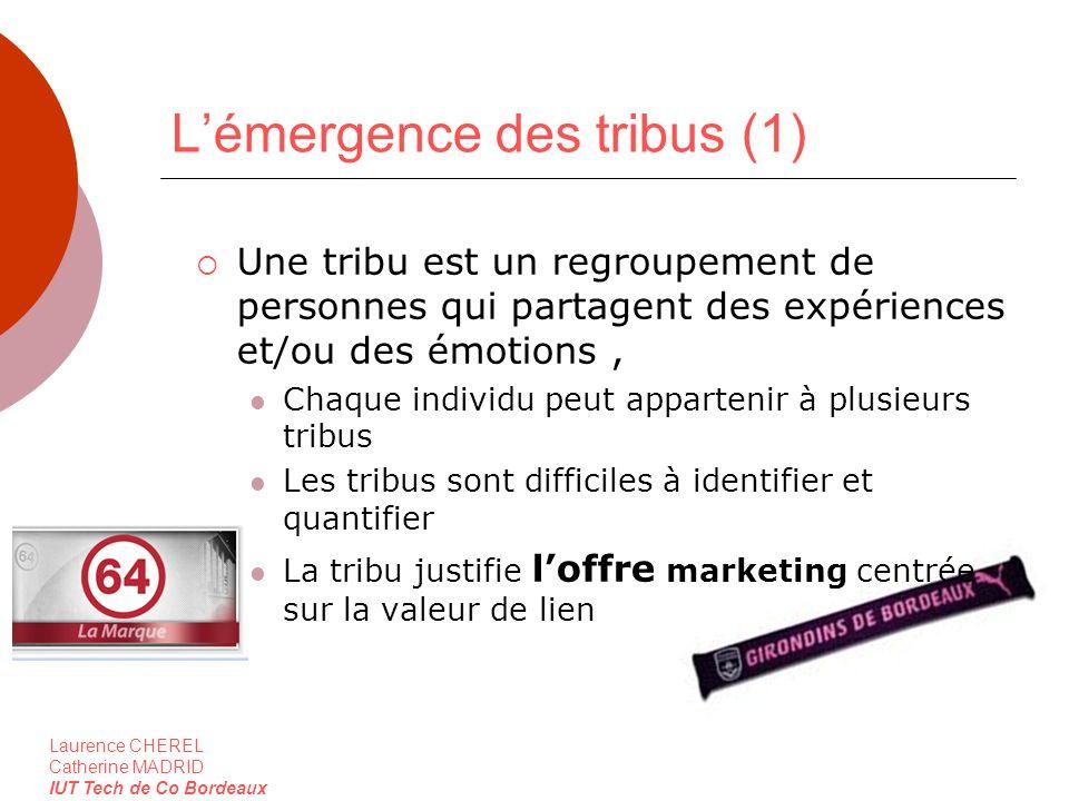 Laurence CHEREL Catherine MADRID IUT Tech de Co Bordeaux Lémergence des tribus (1) Une tribu est un regroupement de personnes qui partagent des expéri