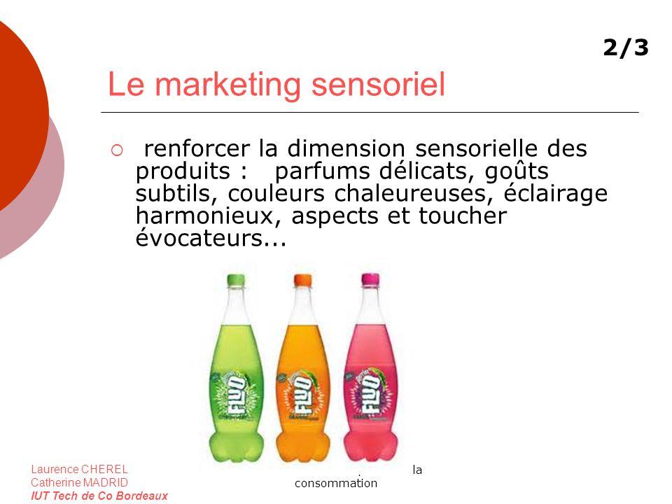 Laurence CHEREL Catherine MADRID IUT Tech de Co Bordeaux 1.2.1 les faits marquants de la consommation Le marketing sensoriel renforcer la dimension se