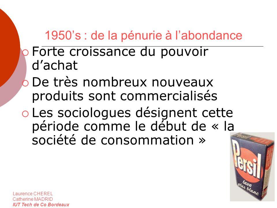 Laurence CHEREL Catherine MADRID IUT Tech de Co Bordeaux 1950s : de la pénurie à labondance Forte croissance du pouvoir dachat De très nombreux nouvea