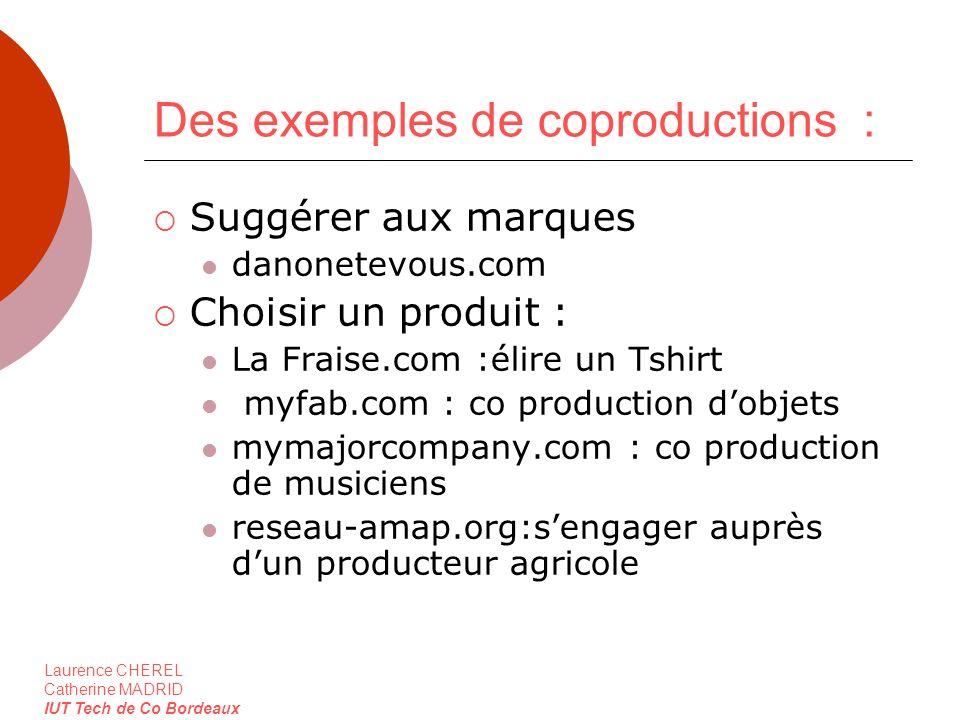 Laurence CHEREL Catherine MADRID IUT Tech de Co Bordeaux Des exemples de coproductions : Suggérer aux marques danonetevous.com Choisir un produit : La
