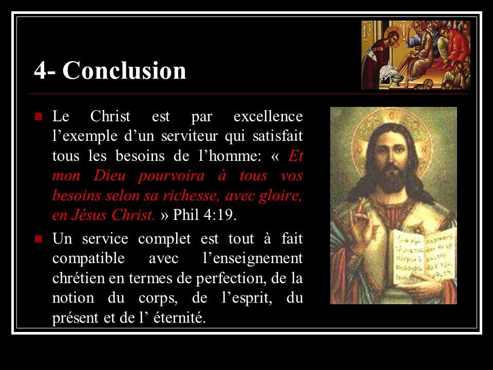4- Conclusion Le Christ est par excellence lexemple dun serviteur qui satisfait tous les besoins de lhomme: « Et mon Dieu pourvoira à tous vos besoins