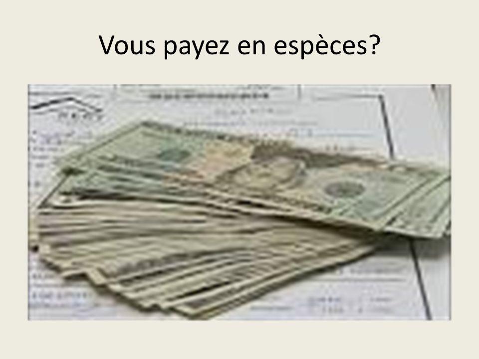 Vous payez en espèces