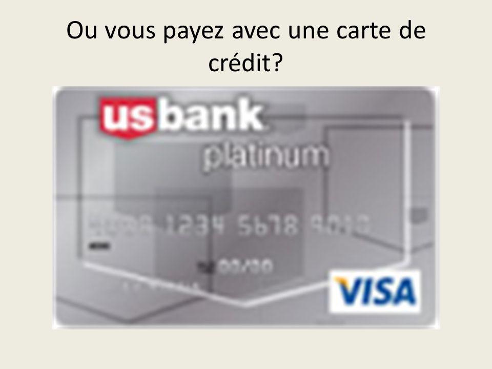 Ou vous payez avec une carte de crédit?