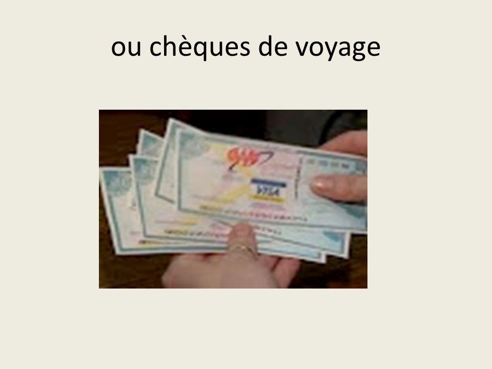 ou chèques de voyage