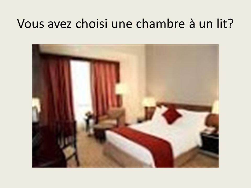 Vous avez choisi une chambre à un lit?