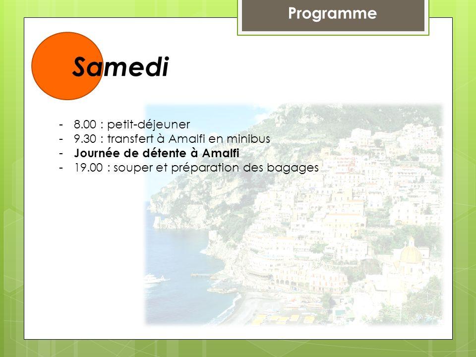 Programme Samedi -8.00 : petit-déjeuner -9.30 : transfert à Amalfi en minibus - Journée de détente à Amalfi -19.00 : souper et préparation des bagages
