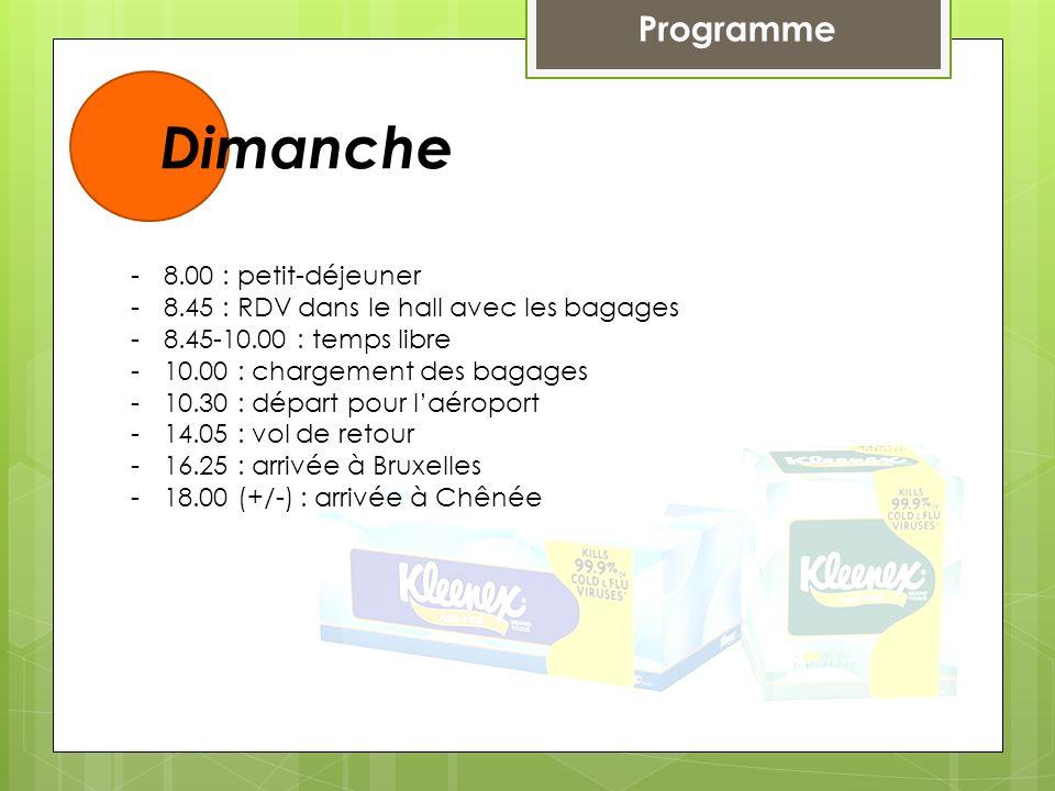 Programme Dimanche -8.00 : petit-déjeuner -8.45 : RDV dans le hall avec les bagages -8.45-10.00 : temps libre -10.00 : chargement des bagages -10.30 :