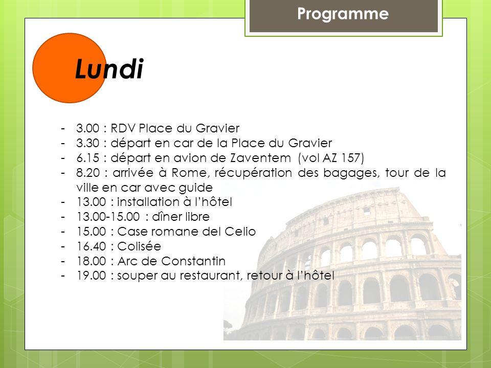 Programme Lundi -3.00 : RDV Place du Gravier -3.30 : départ en car de la Place du Gravier -6.15 : départ en avion de Zaventem (vol AZ 157) -8.20 : arr