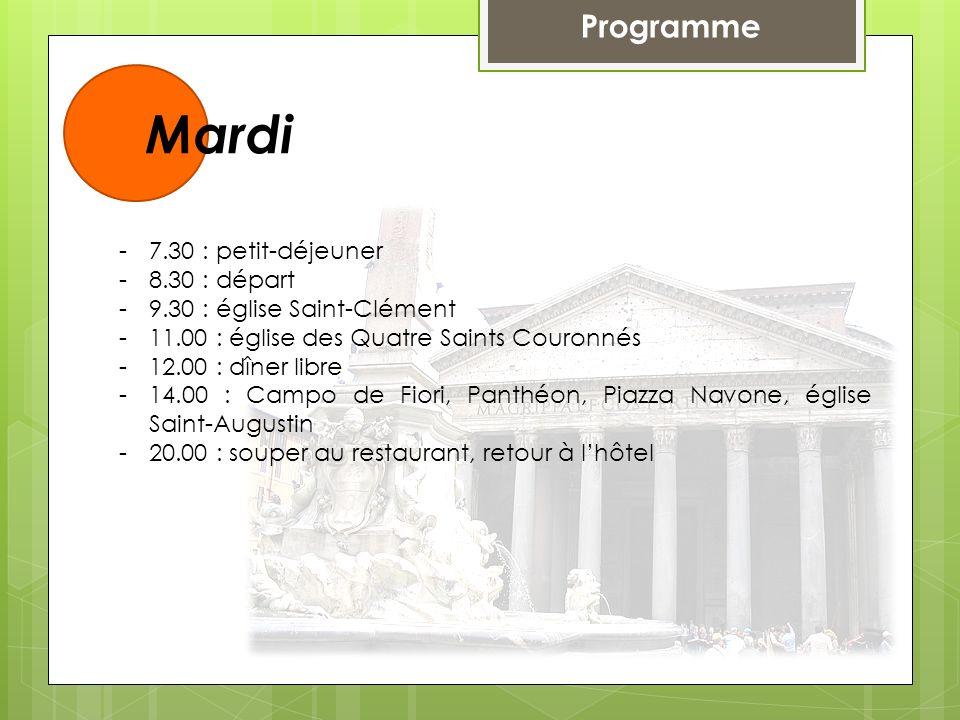 Programme Mardi -7.30 : petit-déjeuner -8.30 : départ -9.30 : église Saint-Clément -11.00 : église des Quatre Saints Couronnés -12.00 : dîner libre -1