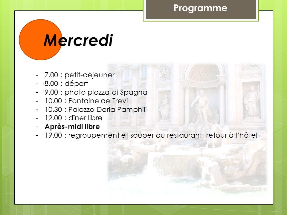 Programme Mercredi -7.00 : petit-déjeuner -8.00 : départ -9.00 : photo piazza di Spagna -10.00 : Fontaine de Trevi -10.30 : Palazzo Doria Pamphili -12