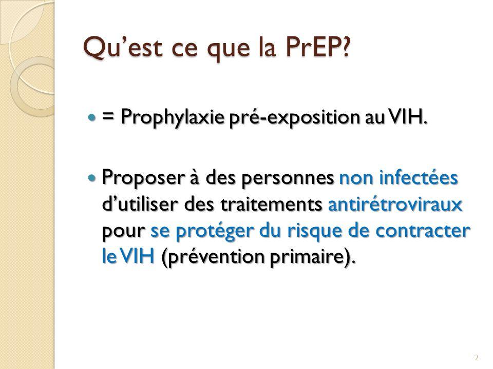 Quest ce que la PrEP? = Prophylaxie pré-exposition au VIH. = Prophylaxie pré-exposition au VIH. Proposer à des personnes non infectées dutiliser des t