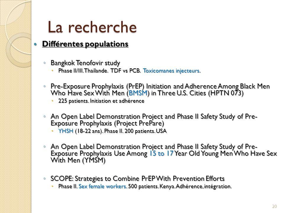 La recherche Différentes populations Différentes populations Bangkok Tenofovir study Bangkok Tenofovir study Phase II/III. Thaïlande. TDF vs PCB. Toxi