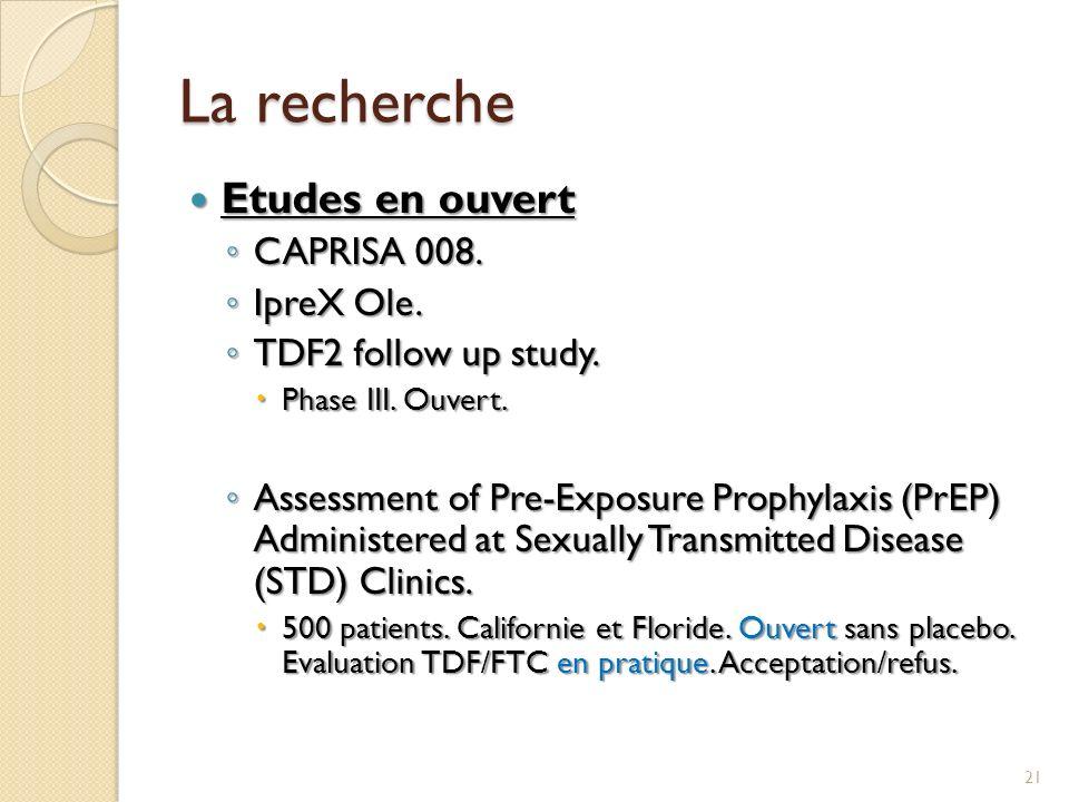 La recherche Etudes en ouvert Etudes en ouvert CAPRISA 008. CAPRISA 008. IpreX Ole. IpreX Ole. TDF2 follow up study. TDF2 follow up study. Phase III.