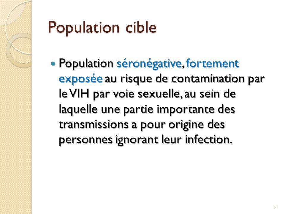 Population cible Population séronégative, fortement exposée au risque de contamination par le VIH par voie sexuelle, au sein de laquelle une partie im