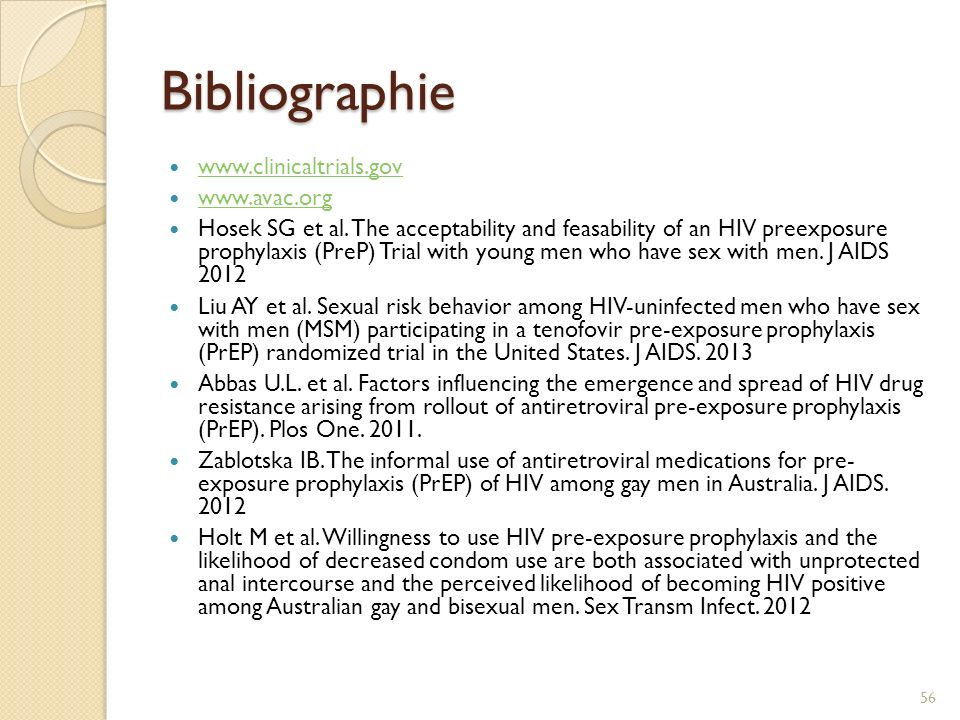 Bibliographie www.clinicaltrials.gov www.avac.org Hosek SG et al. The acceptability and feasability of an HIV preexposure prophylaxis (PreP) Trial wit