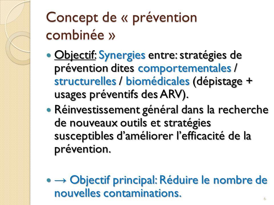 Concept de « prévention combinée » Objectif: Synergies entre: stratégies de prévention dites comportementales / structurelles / biomédicales (dépistag