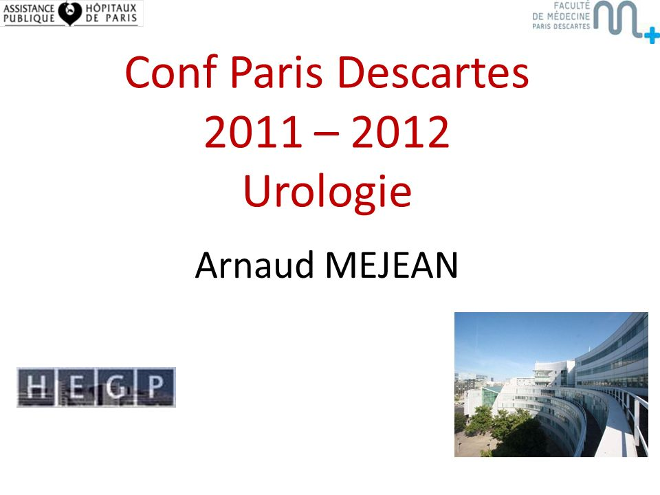Conf Paris Descartes 2011 – 2012 Urologie Arnaud MEJEAN