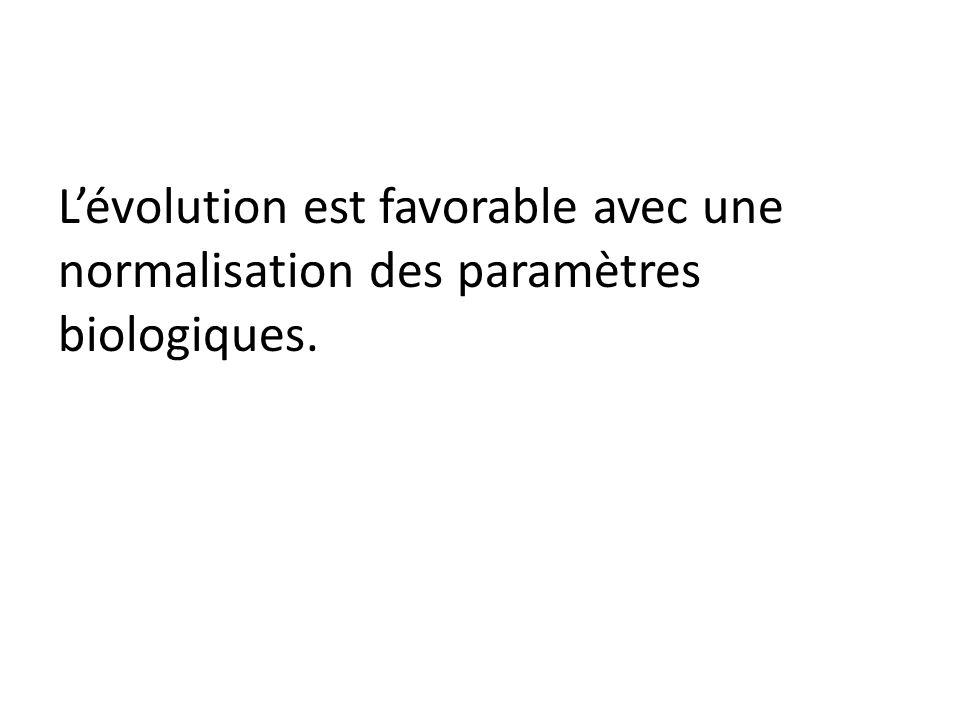 Lévolution est favorable avec une normalisation des paramètres biologiques.