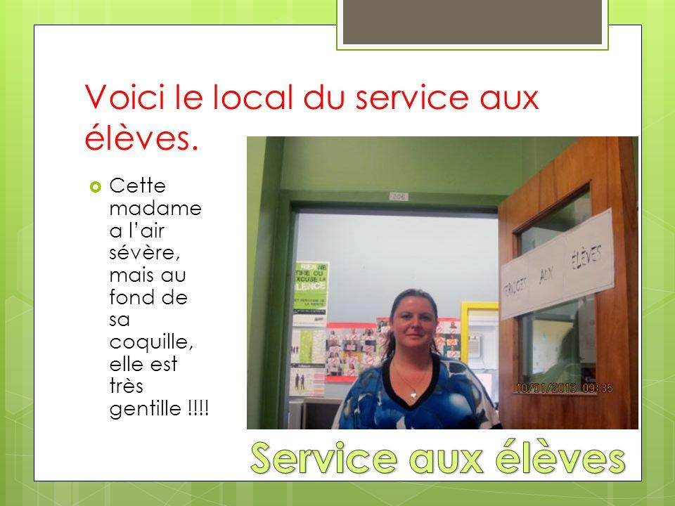 Voici le local du service aux élèves. Cette madame a lair sévère, mais au fond de sa coquille, elle est très gentille !!!!