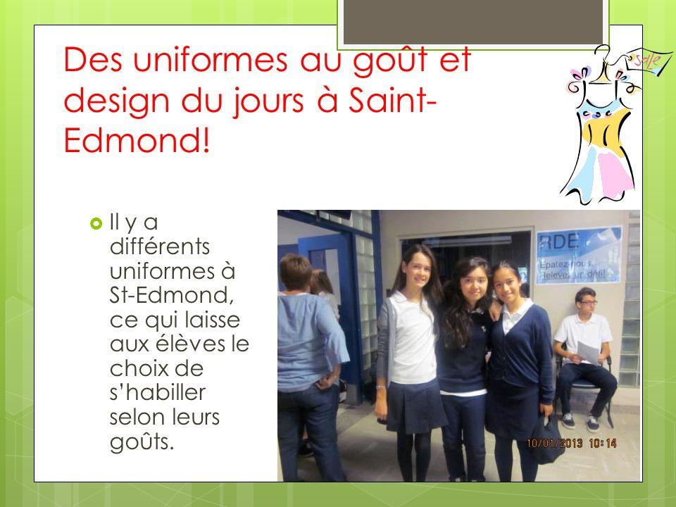 Des uniformes au goût et design du jours à Saint- Edmond! Il y a différents uniformes à St-Edmond, ce qui laisse aux élèves le choix de shabiller selo