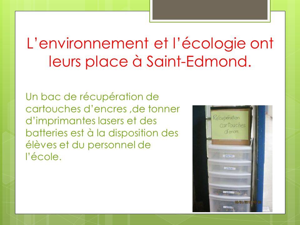 Lenvironnement et lécologie ont leurs place à Saint-Edmond. Un bac de récupération de cartouches dencres,de tonner dimprimantes lasers et des batterie