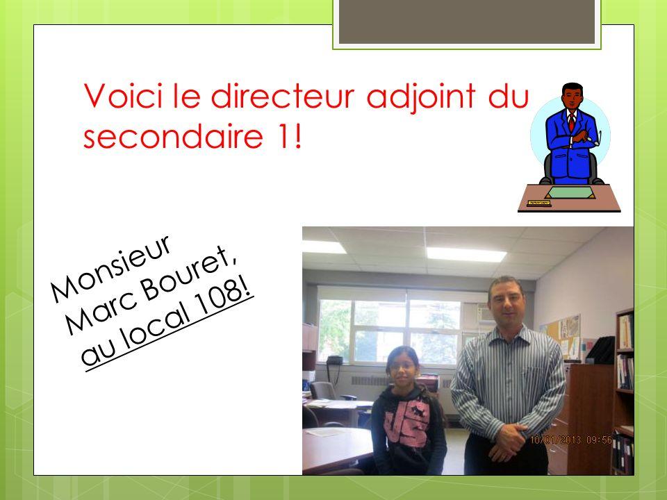 Voici le directeur adjoint du secondaire 1! Monsieur Marc Bouret, au local 108!
