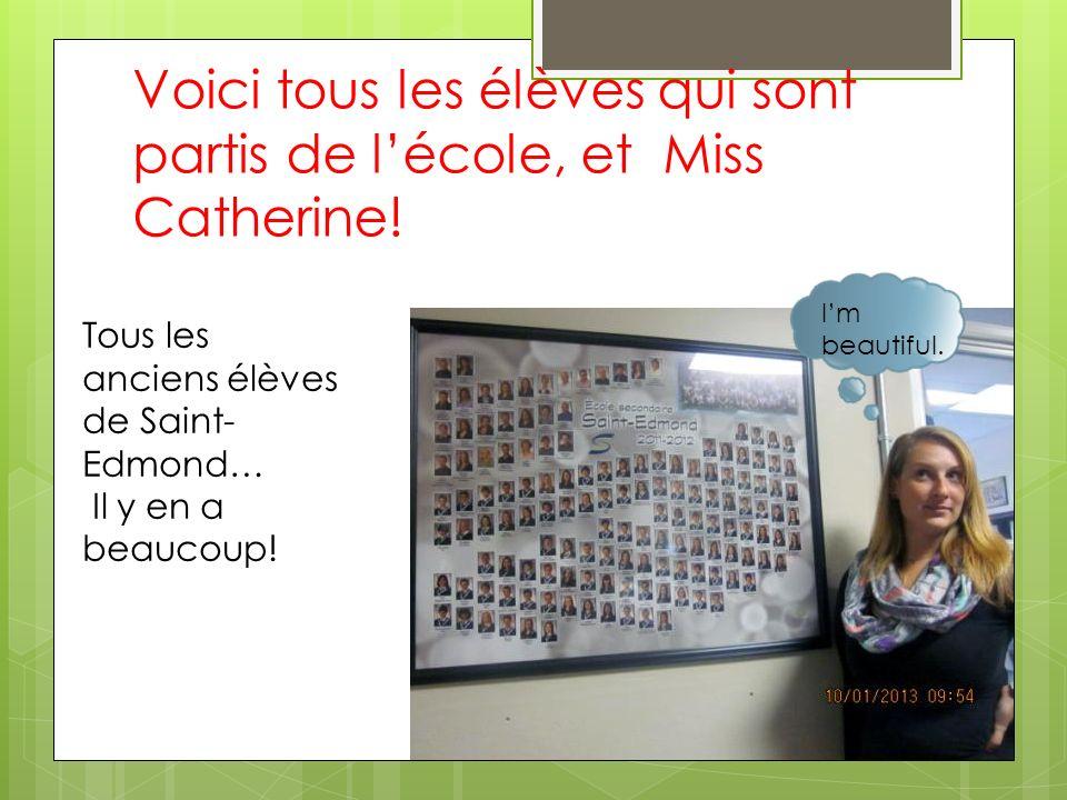 Voici tous les élèves qui sont partis de lécole, et Miss Catherine! Im beautiful. Tous les anciens élèves de Saint- Edmond… Il y en a beaucoup!