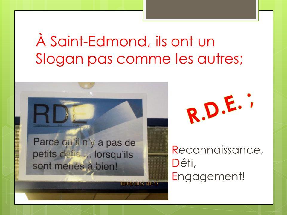 À Saint-Edmond, ils ont un Slogan pas comme les autres; Reconnaissance, Défi, Engagement!