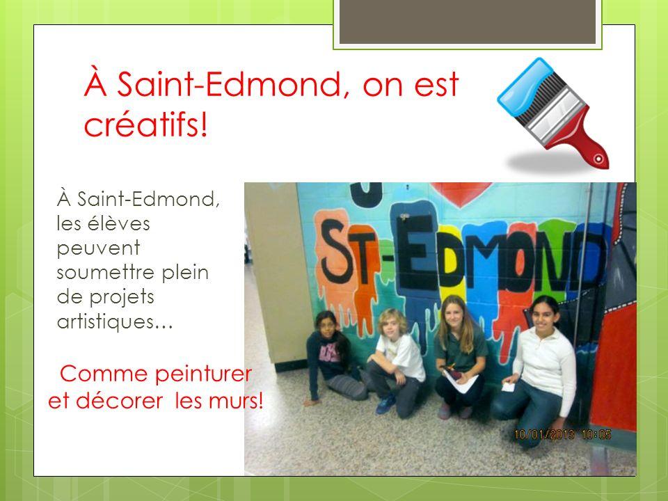 À Saint-Edmond, on est créatifs! À Saint-Edmond, les élèves peuvent soumettre plein de projets artistiques… Comme peinturer et décorer les murs!