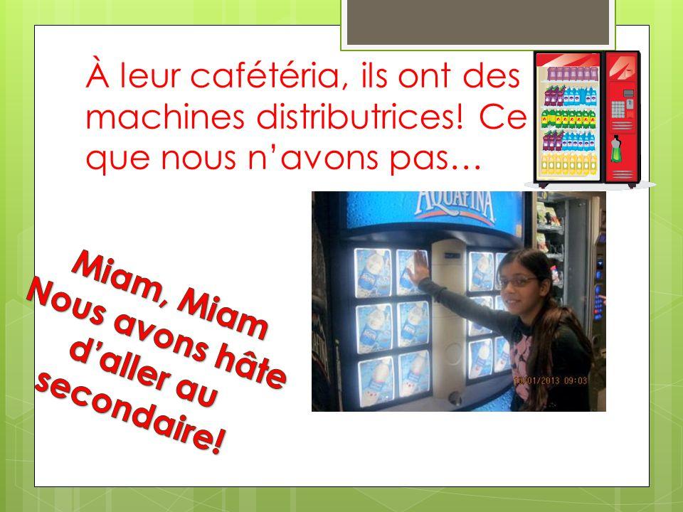 À leur cafétéria, ils ont des machines distributrices! Ce que nous navons pas…