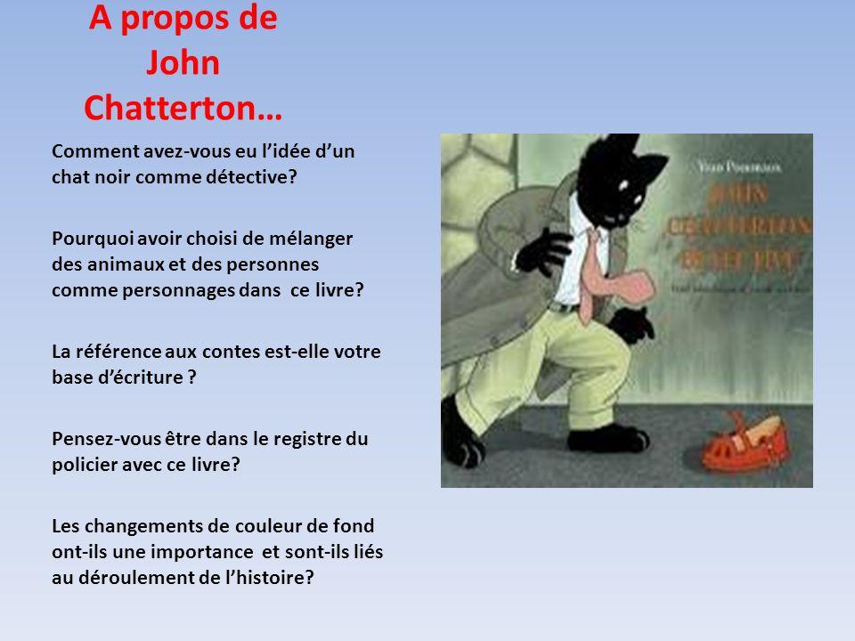 A propos de John Chatterton… Comment avez-vous eu lidée dun chat noir comme détective? Pourquoi avoir choisi de mélanger des animaux et des personnes
