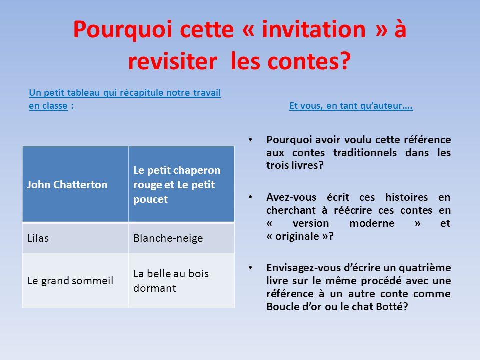Pourquoi cette « invitation » à revisiter les contes? Un petit tableau qui récapitule notre travail en classe : John Chatterton Le petit chaperon roug