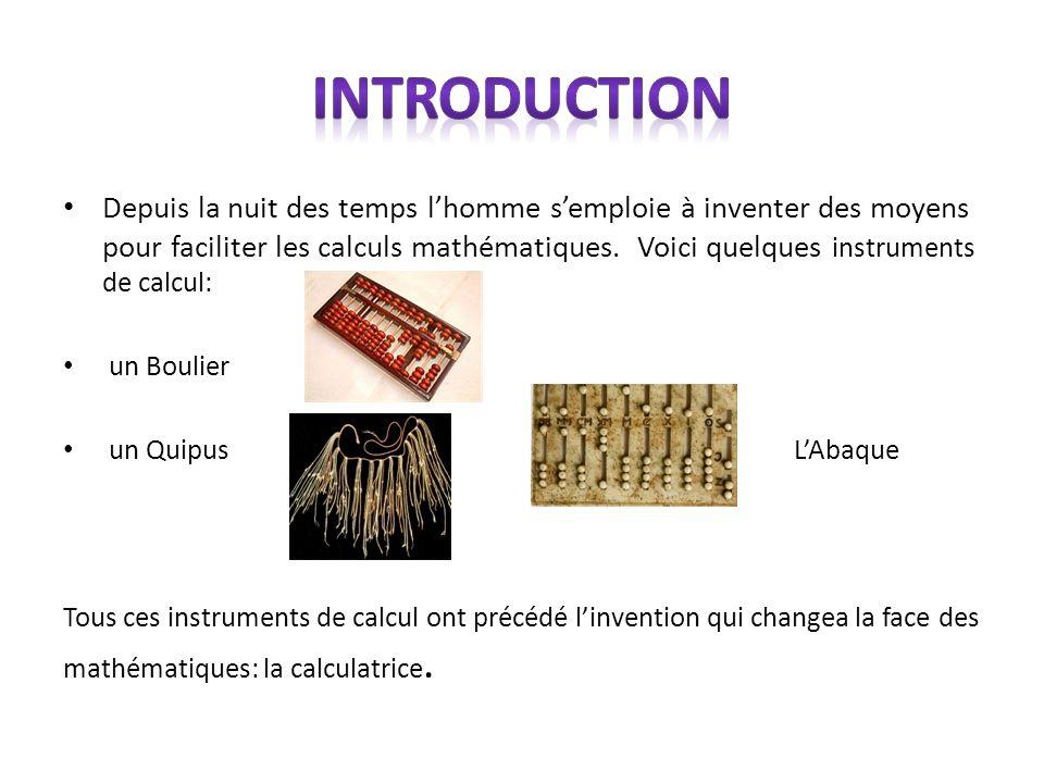 Depuis la nuit des temps lhomme semploie à inventer des moyens pour faciliter les calculs mathématiques. Voici quelques instruments de calcul: un Boul