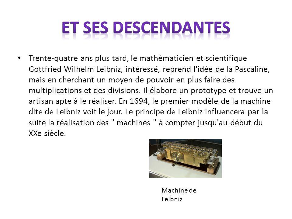 Trente-quatre ans plus tard, le mathématicien et scientifique Gottfried Wilhelm Leibniz, intéressé, reprend l'idée de la Pascaline, mais en cherchant