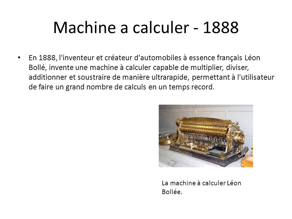 Machine a calculer - 1888 En 1888, l'inventeur et créateur d'automobiles à essence français Léon Bollé, invente une machine à calculer capable de mult
