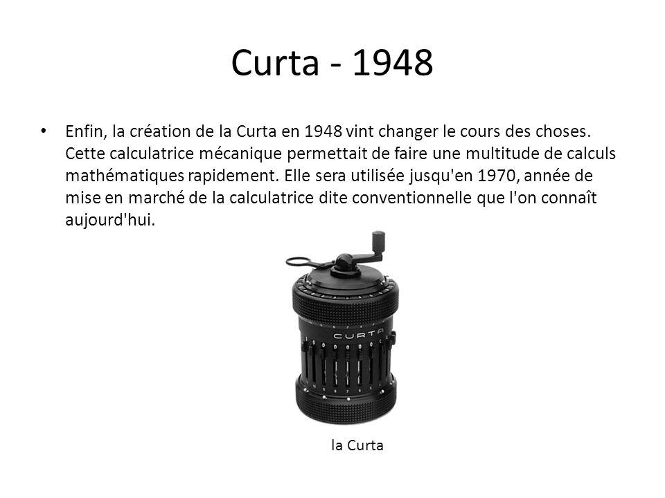 Curta - 1948 Enfin, la création de la Curta en 1948 vint changer le cours des choses. Cette calculatrice mécanique permettait de faire une multitude d