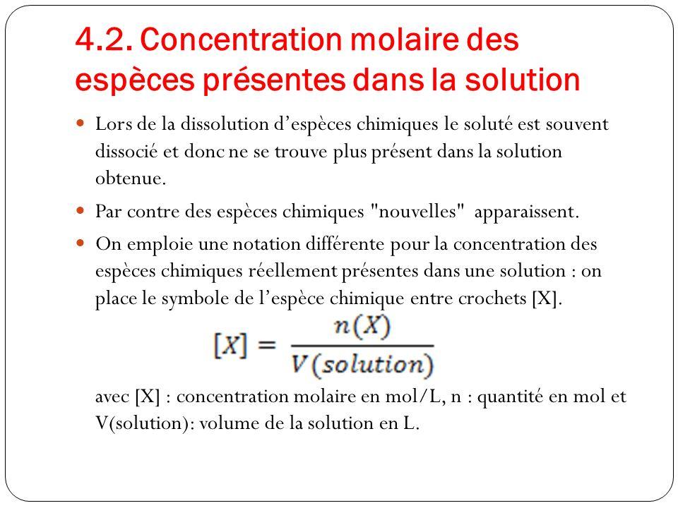 4.2. Concentration molaire des espèces présentes dans la solution Lors de la dissolution despèces chimiques le soluté est souvent dissocié et donc ne