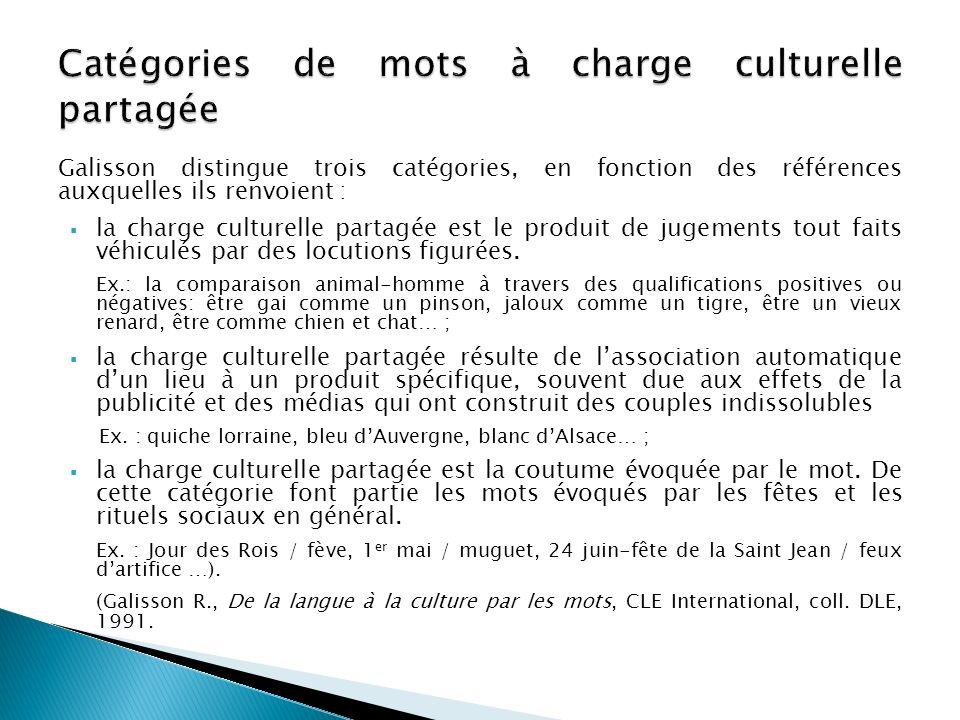 Galisson distingue trois catégories, en fonction des références auxquelles ils renvoient : la charge culturelle partagée est le produit de jugements t