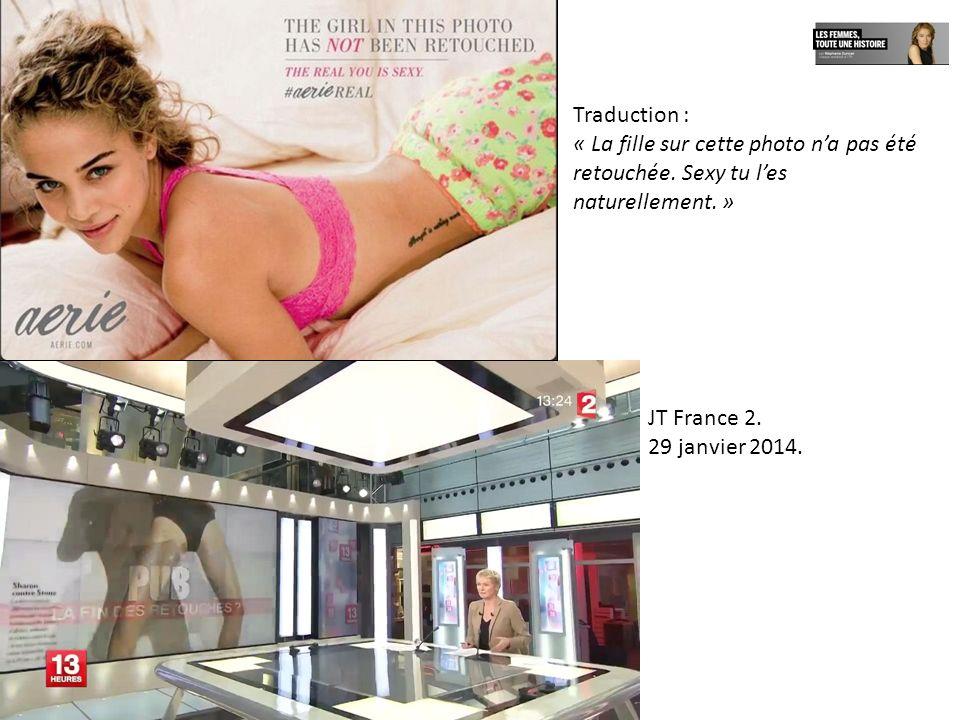 Traduction : « La fille sur cette photo na pas été retouchée. Sexy tu les naturellement. » JT France 2. 29 janvier 2014.