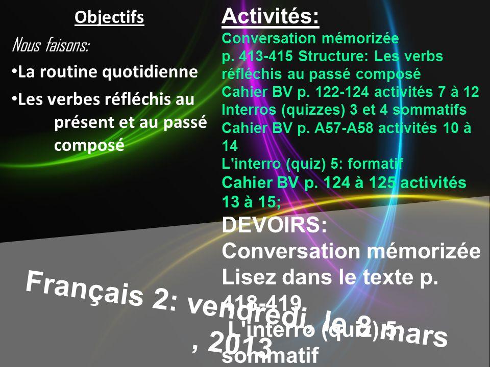 Français 2: vendredi, le 8 mars, 2013 Activités: Conversation mémorizée p. 413-415 Structure: Les verbs réfléchis au passé composé Cahier BV p. 122-12